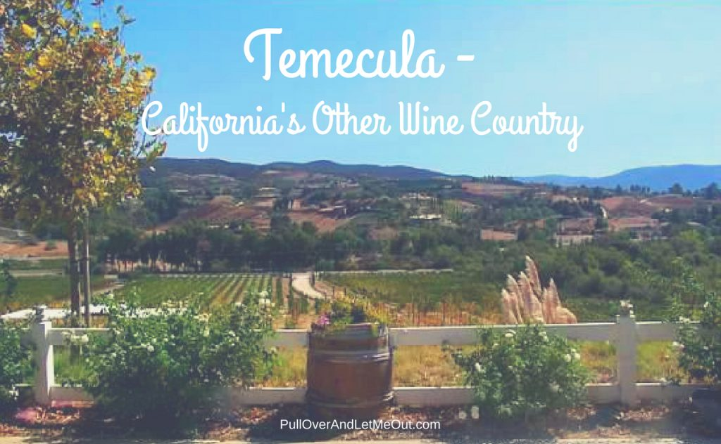 Temecula - California's Other Wine Country PullOverAndLetMeOut