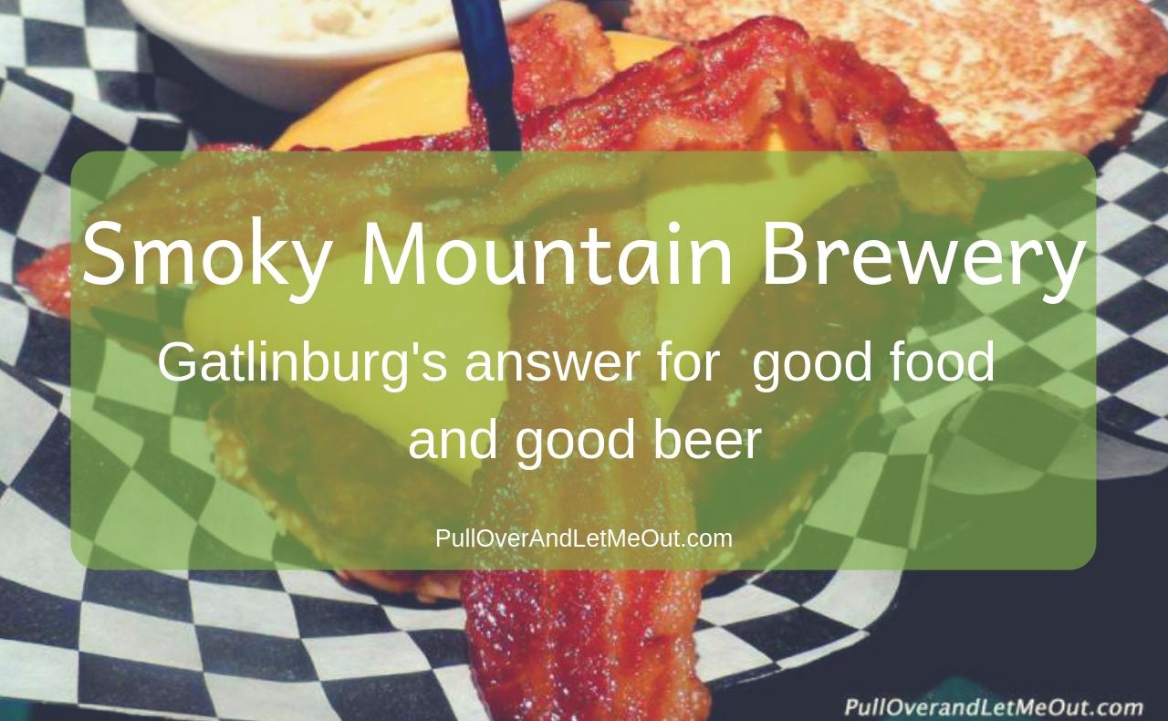 Smoky Mountain Brewery Gatlinburg, TN PullOverAndLetMeOut