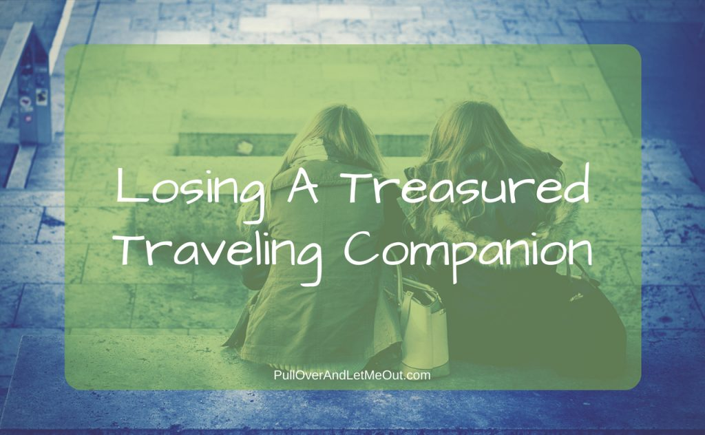 Losing A Treasrued Traveling Companion PUllOverAndLetMeOut