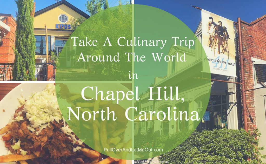 Take A Culinary Trip Chapel Hill, North Carolina PullOverAndLetMeOut