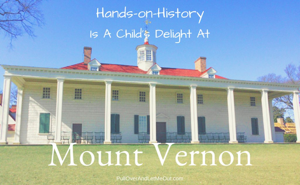 Hands-on-History Mount Vernon PullOverAndLetMeOut.com