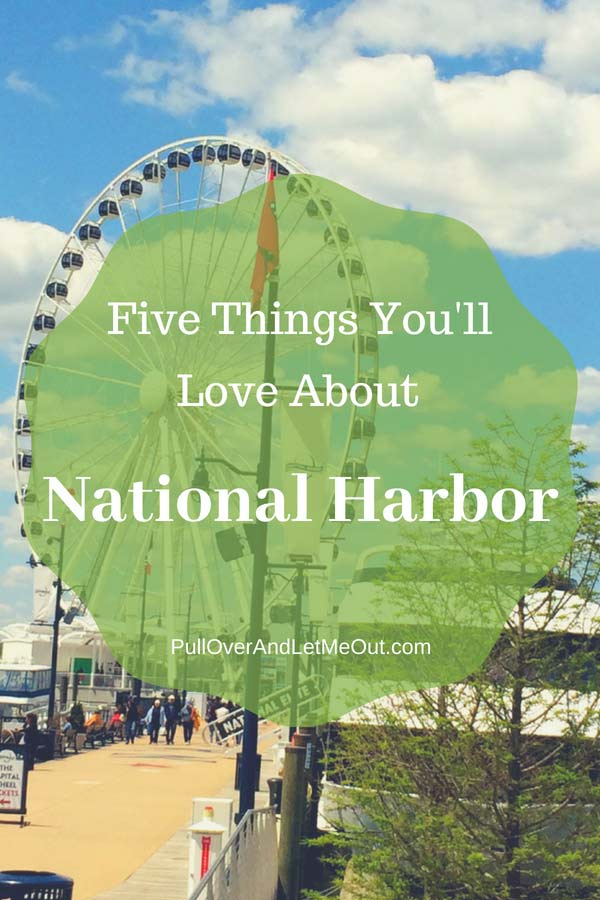 Five-Things-You'll-Love-about-National-Harbor-PullOverAndLetMeout-pin