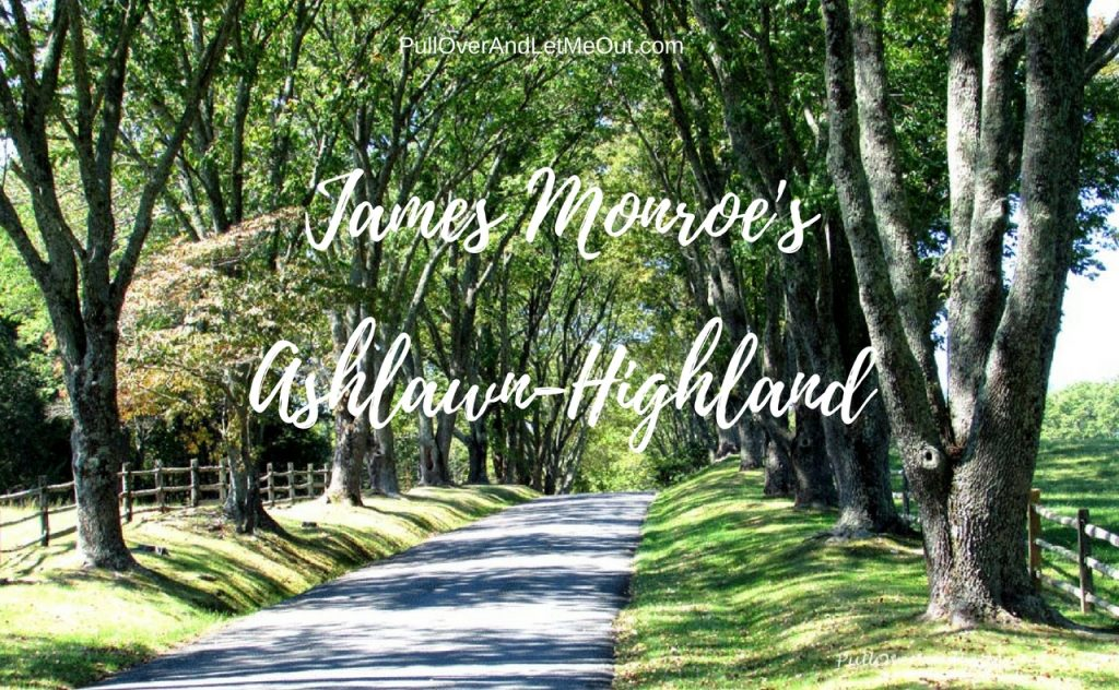 James Monroe's Ashlawn-Highand PullOverAndLetMeOut