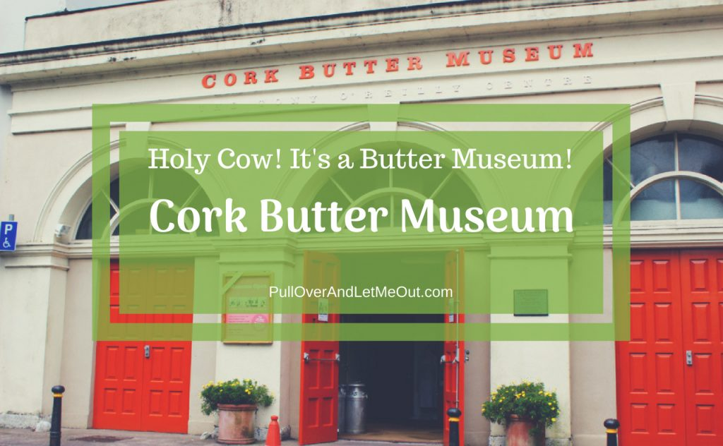 Holy Cow! It's a Butter Museum! PullOverAndLetMeOut
