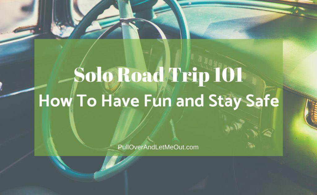 Solo Road Trip 101 PullOverAndLetMeOut