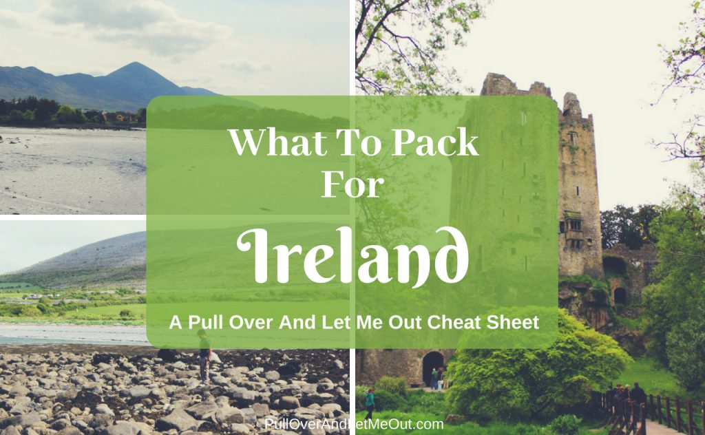 What To Pack For Ireland PullOverAndLetMeOut