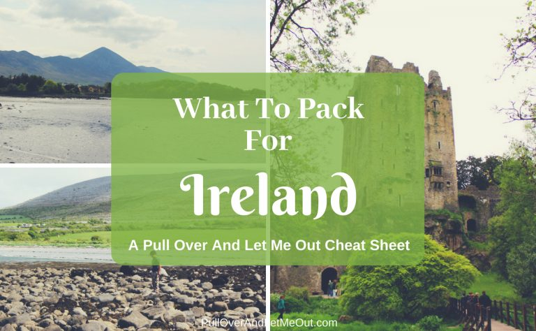 What To Pack For Ireland, A Pull Over And Let Me Out Cheat Sheet