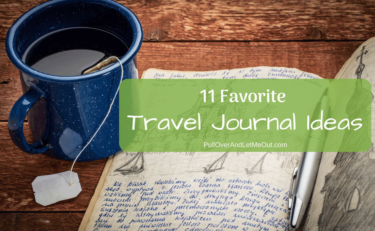 Travel Journals are a wonderful gift and a great way to remember your adventures. Here are 11 Favorite Travel Journal Ideas #PullOverAndLetMeOut #travel #writing #journal #traveljournal #travelnotebook #traveldiary #travellog #kidstraveljournal