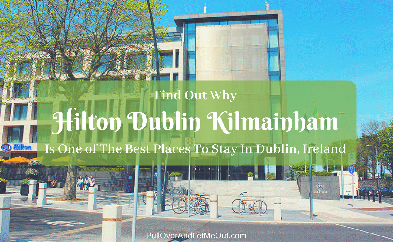 Hilton Dublin Kilmainham Best Places To Stay In Dublin, Ireland PullOverAndLetMeOut