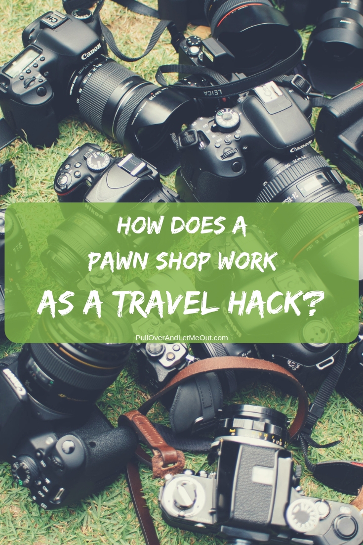 How Does a Pawn Shop Work As A Travel Hack? PullOverAndLetMeOut