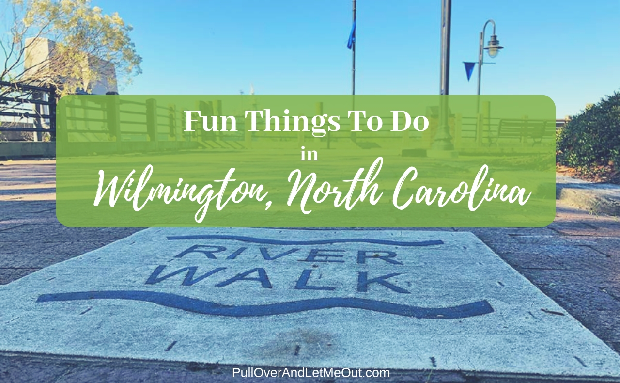 Fun Things To Do In Wilmington, North Carolina PullOverAndLetMeOut