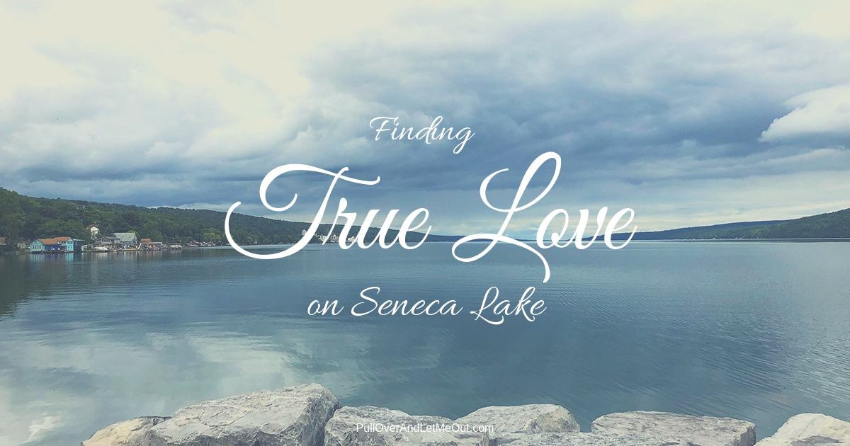 Finding True Love on Seneca Lake PullOverAndLetMeOut
