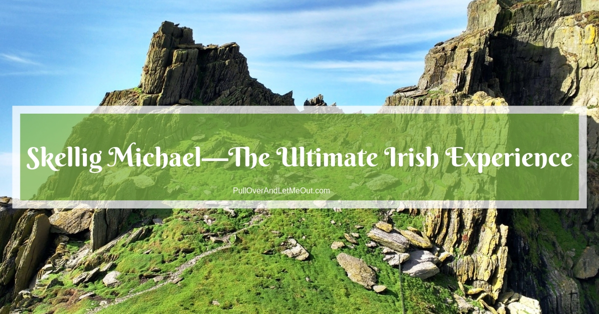 Skellig Michael—The Ultimate Irish Experience PullOverAndLetMeOut