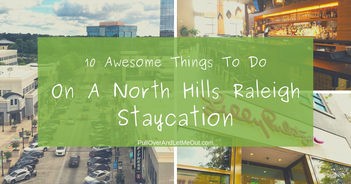 North Hills Raleigh Staycation PullOverAndLetMeOut