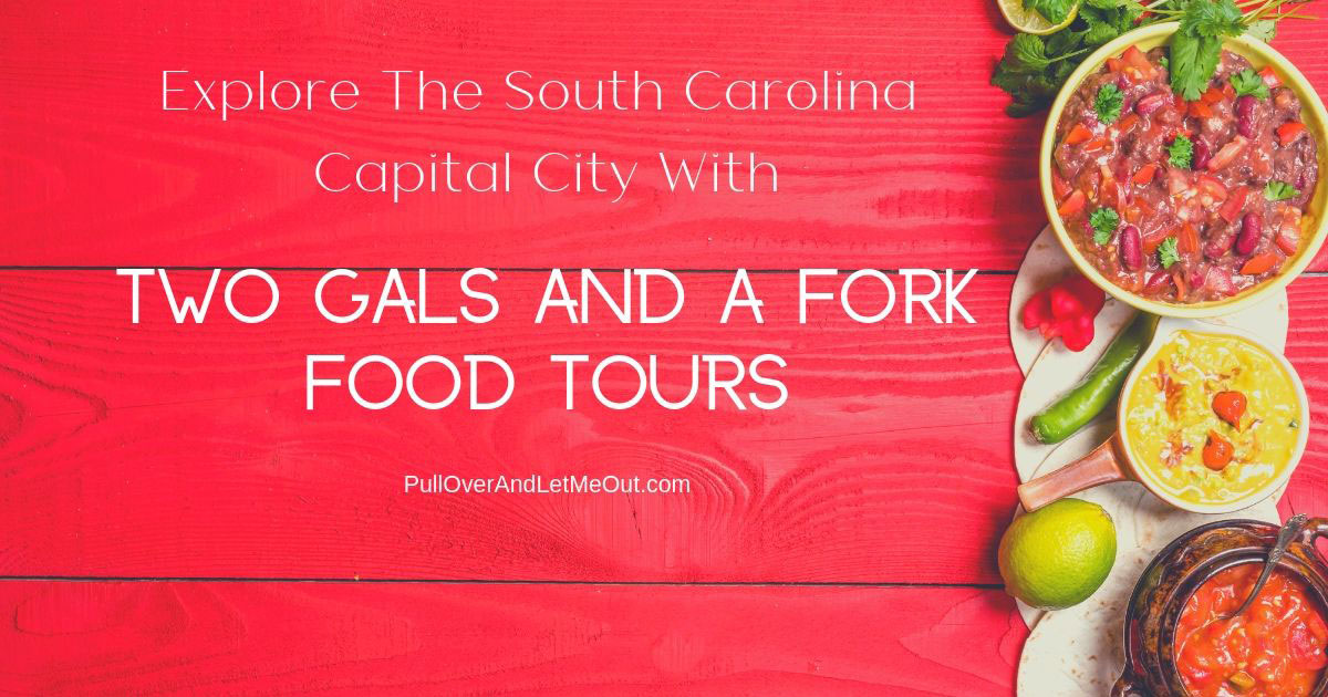 Cover pic Explor the South Carolina Capital City Two Gals And A Fork Food Tours PullOverAndLetMeOut