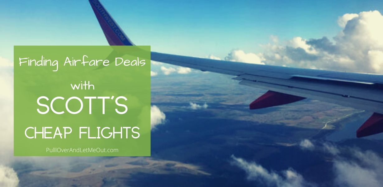 Finding Airfare Deals with Scott's Cheap Flights PullOverAndLetMeOut
