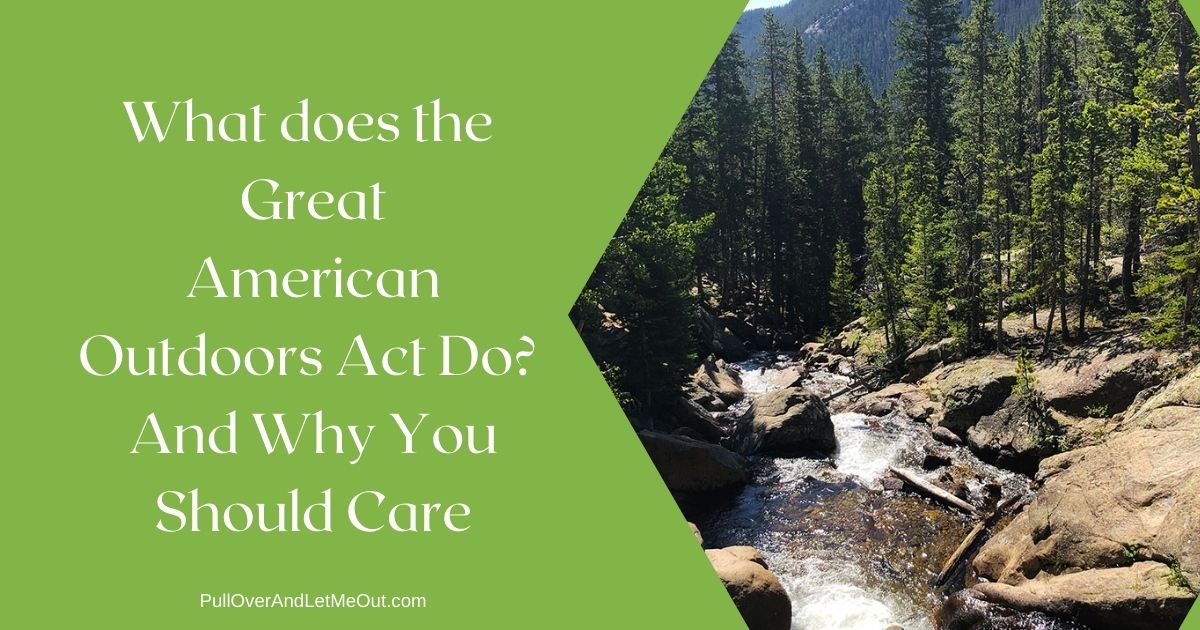 What does the Great American Outdoors Act Do? And Why You Should Care