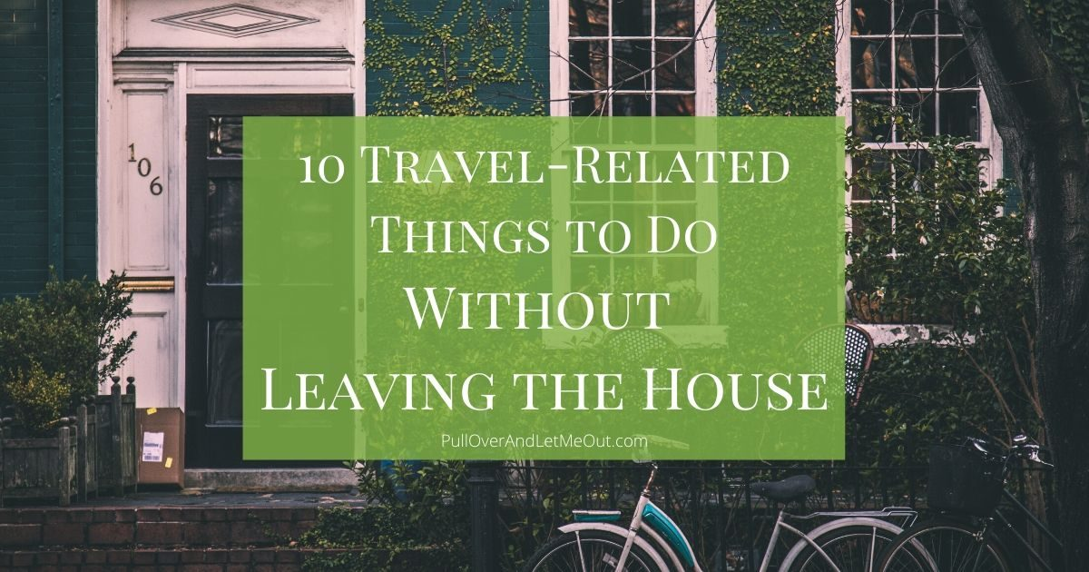 10-Travel-Related-Things-To-Do-Without-Leaving-The-House