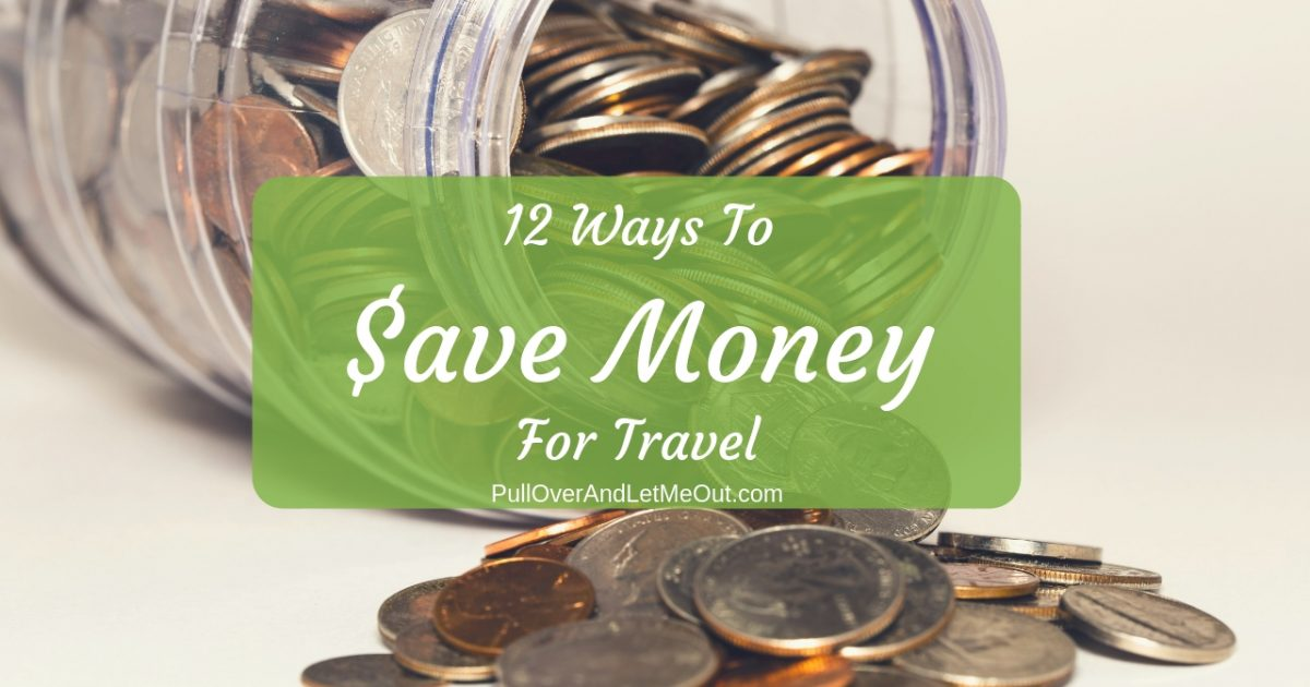 12 Ways to save money for travel PullOverAndLetMeOut Photo by Michael Longmire on Unsplash