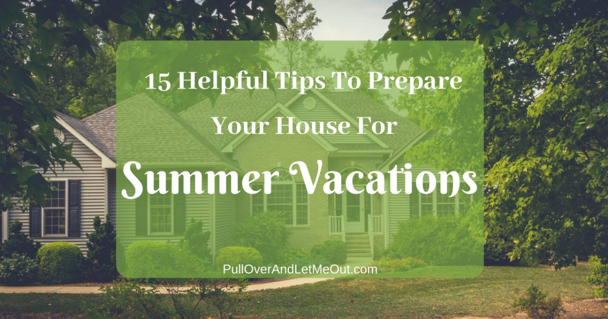 15 Helpful Tips To Prepare Your House For Summer Vacations #PullOverAndLetMeOut #traveltips #travelhacks #Vacation #summervacation #householdtips #travelsafety #yourhome
