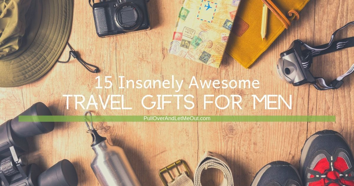 15 Insanely Awesome Travel Gifts For Men PullOverAndLetMeOut.com