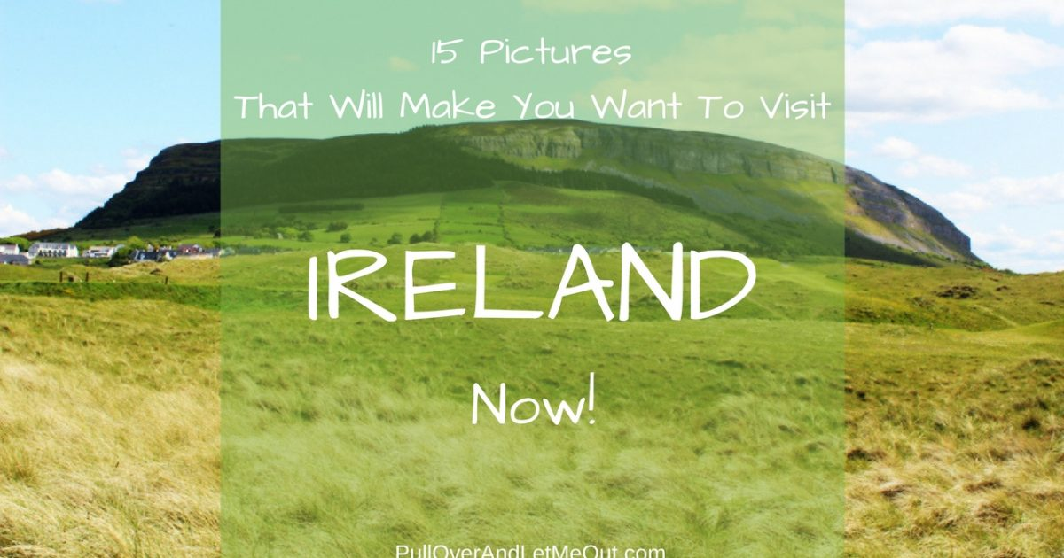 15 Pictures Visit Ireland Now PullOverAndLetMeOut