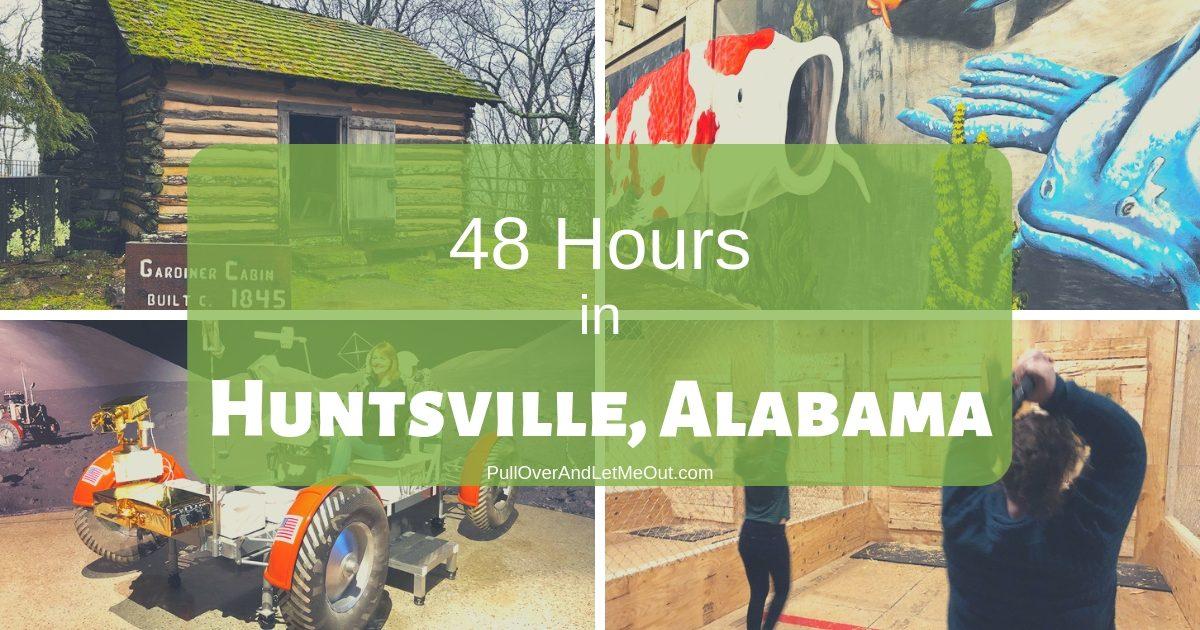 48 Hours in Huntsville AL PullOverAndLetMeOut