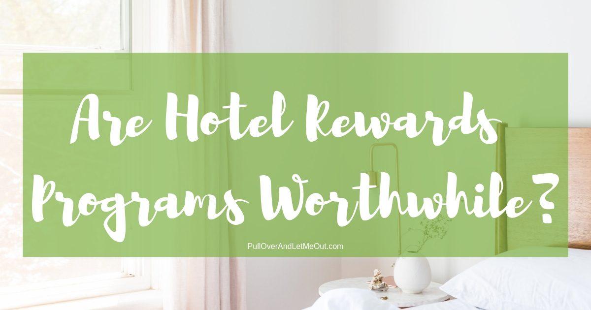 Are Hotel Rewards Programs Worthwhile_ PullOverAndLetMeOut