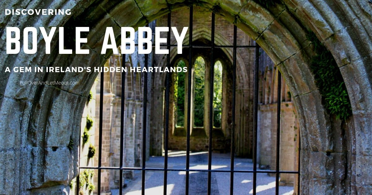 Discovering Boyle Abbey Ireland Hidden Heartlands PullOverAndLetMeOut