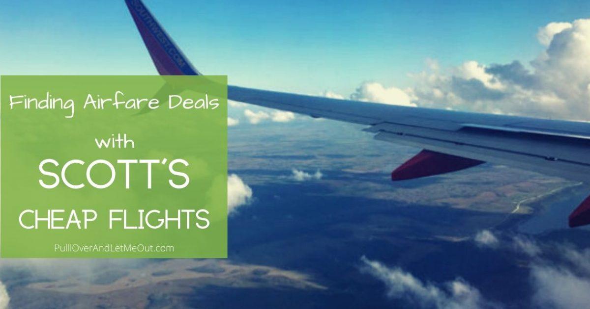Finding Airfare Deals with Scott's Cheap Flights PullOverAndLetMeOut