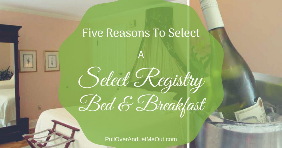 Five Reasons To Select A Select Registry Bed&Breakfast PullOverAndLetMeOut
