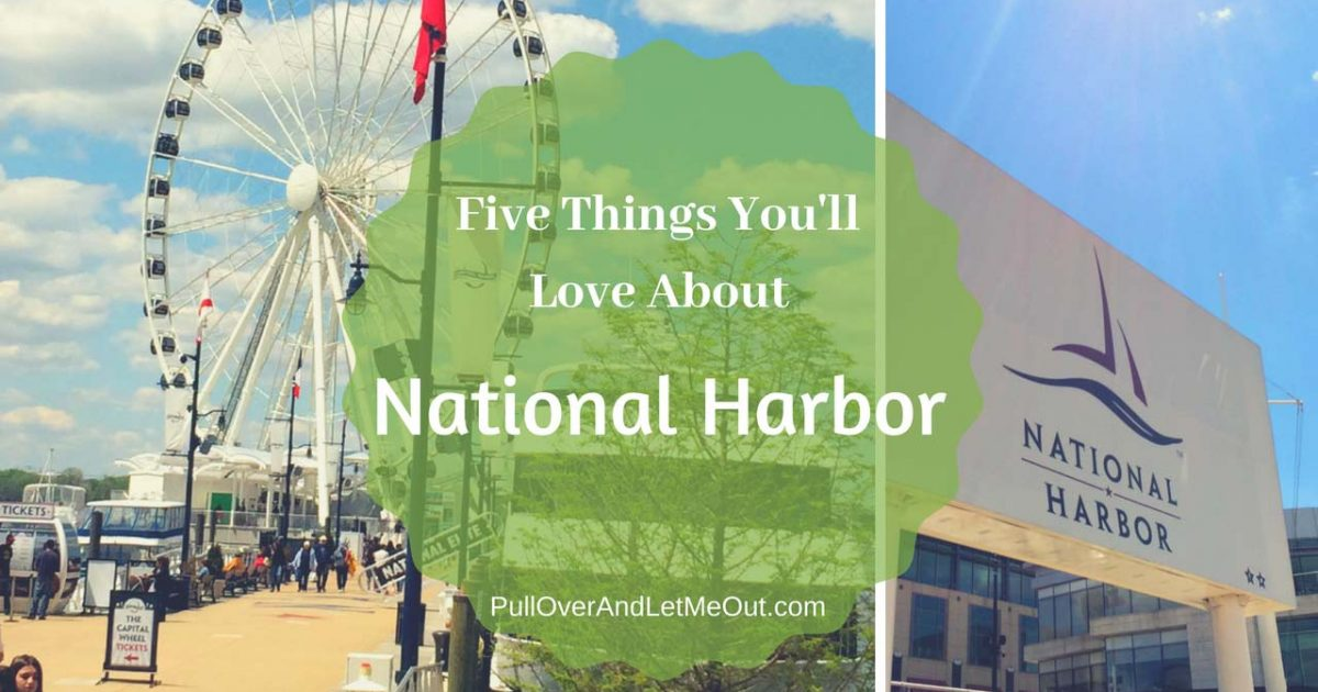Five-Things-You'll-Love-About-National-Harbor-PullOverAndLetMeOut