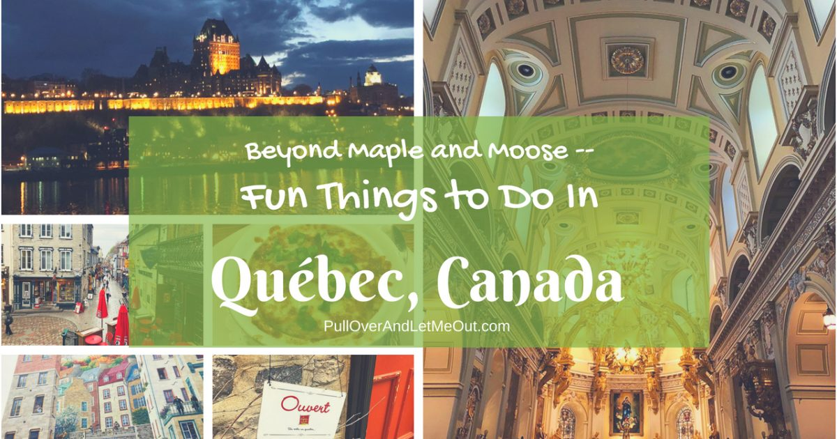 Fun Things To Do In Québec, Canada PullOverAndLetMeOut