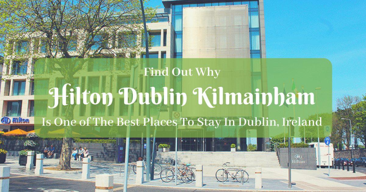 Hilton Dublin Kilmainham Best Places To Stay In Dublin, Ireland PullOverAndLetMeOut