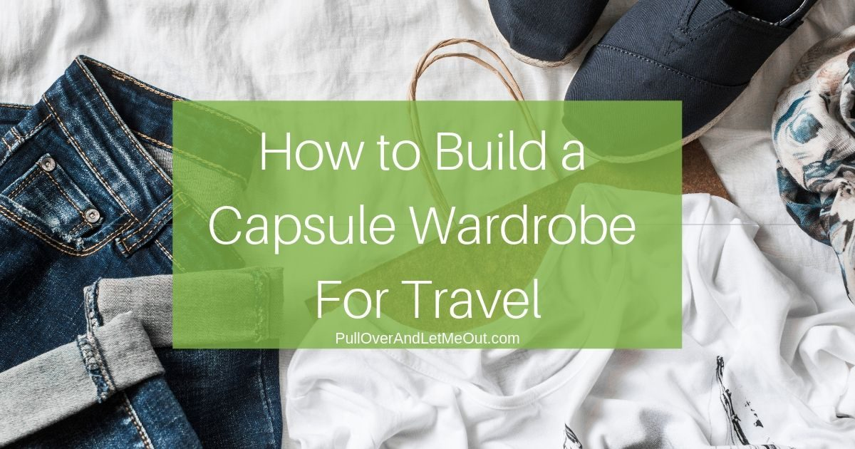 Cover picture for How To Build A Capsule Wardrobe For Travel by PullOverAndLetMeOut.com