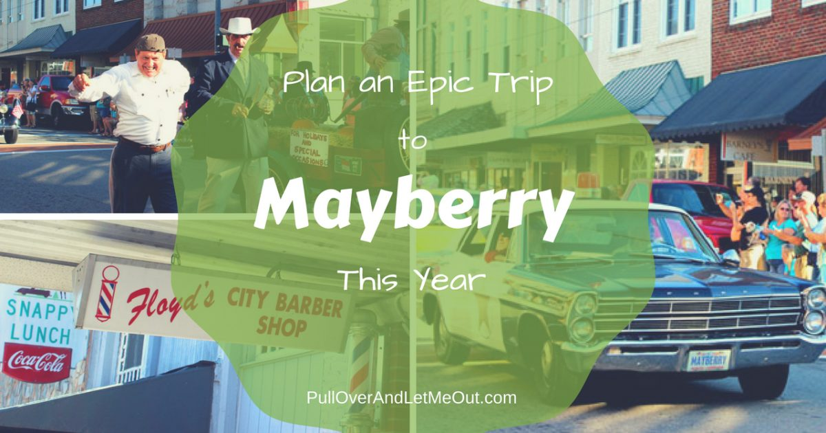 Plan an Epic Trip to Mayberry PullOverAndLetMeOut