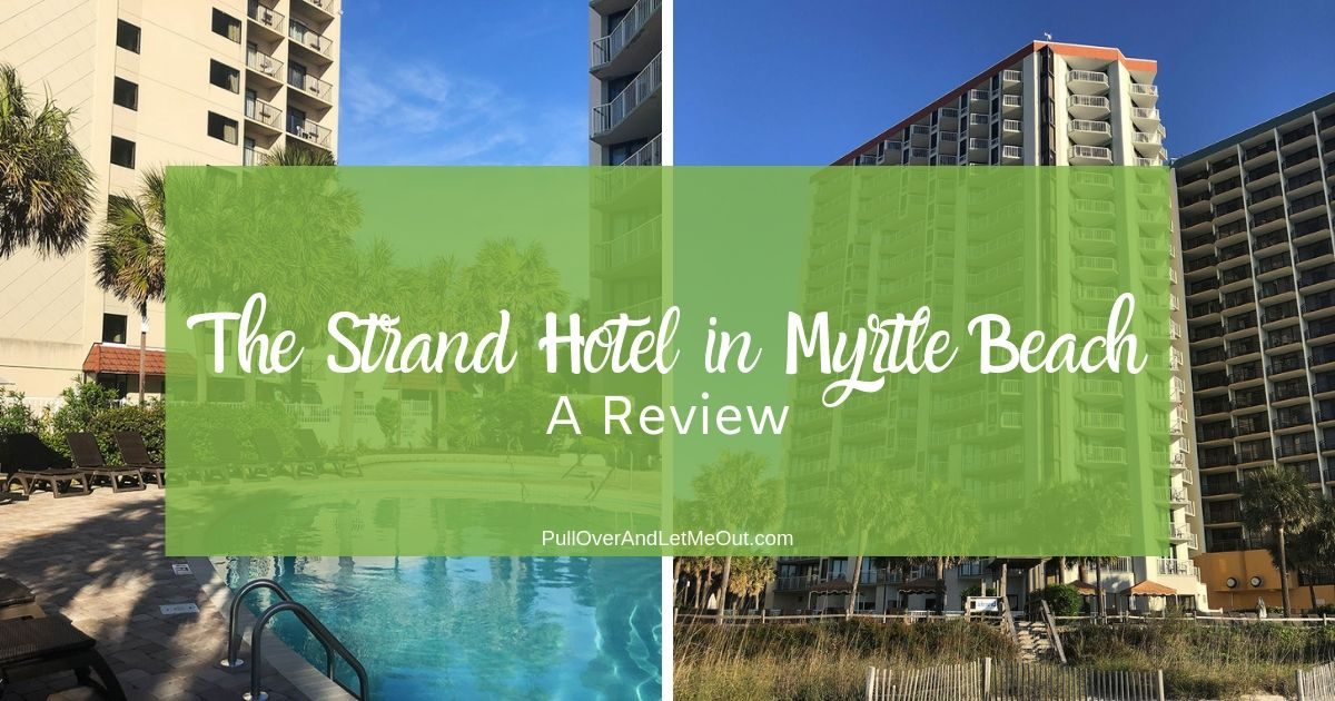 The Strand Hotel in Myrtle Beach A Review PullOverAndLetMeOut