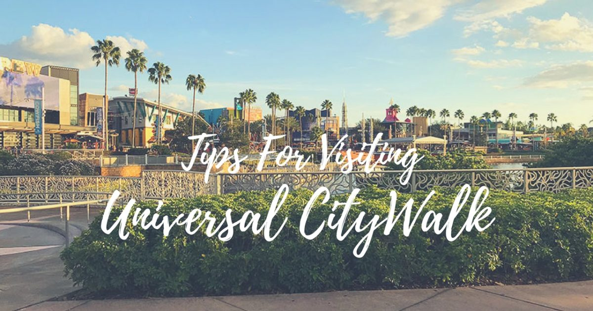 Tips For Visiting Universal CityWalk Orlando PullOverandLetMeOut