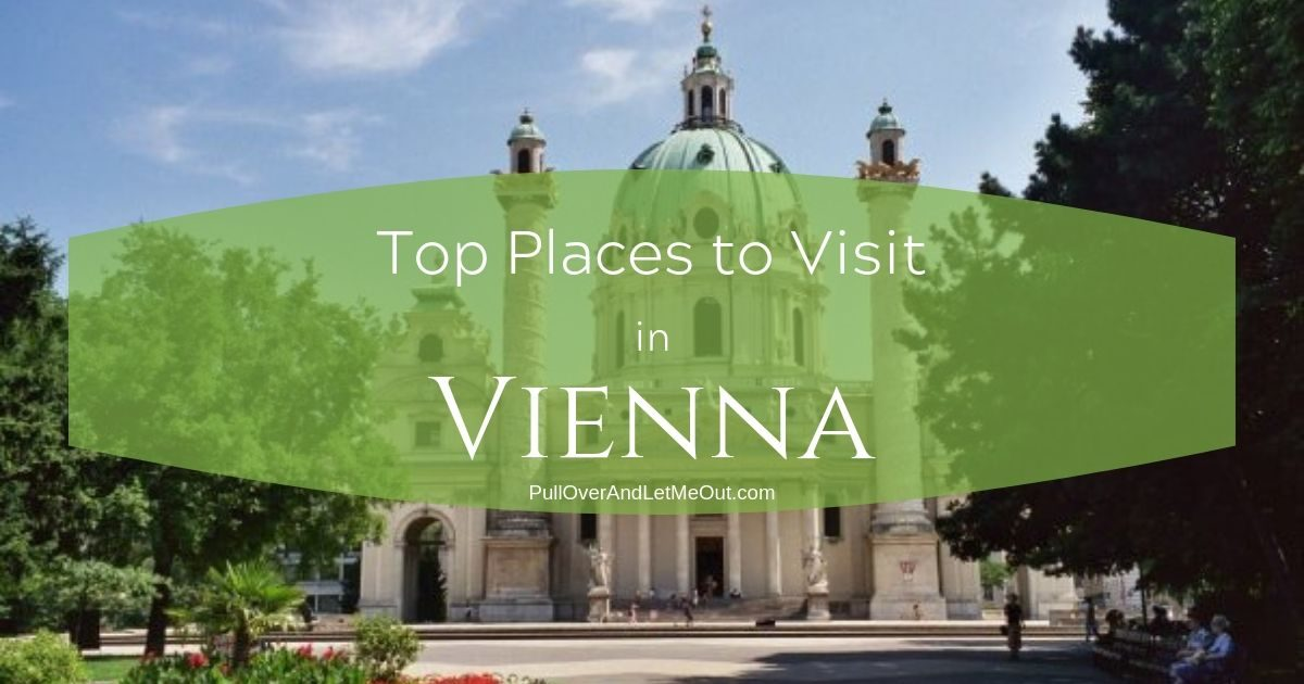 Top Places to Visit in Vienna PullOverAndLetMeOut.com