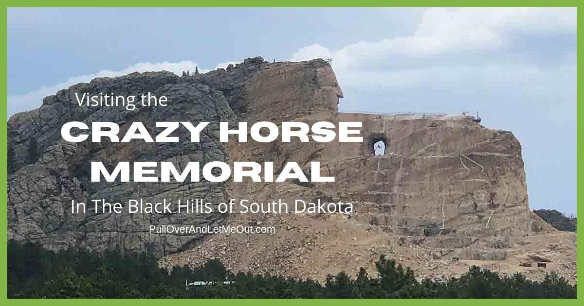 Visiting The Crazy Horse Memorial in the Black Hills of South Dakota PullOverAndLetMeOut