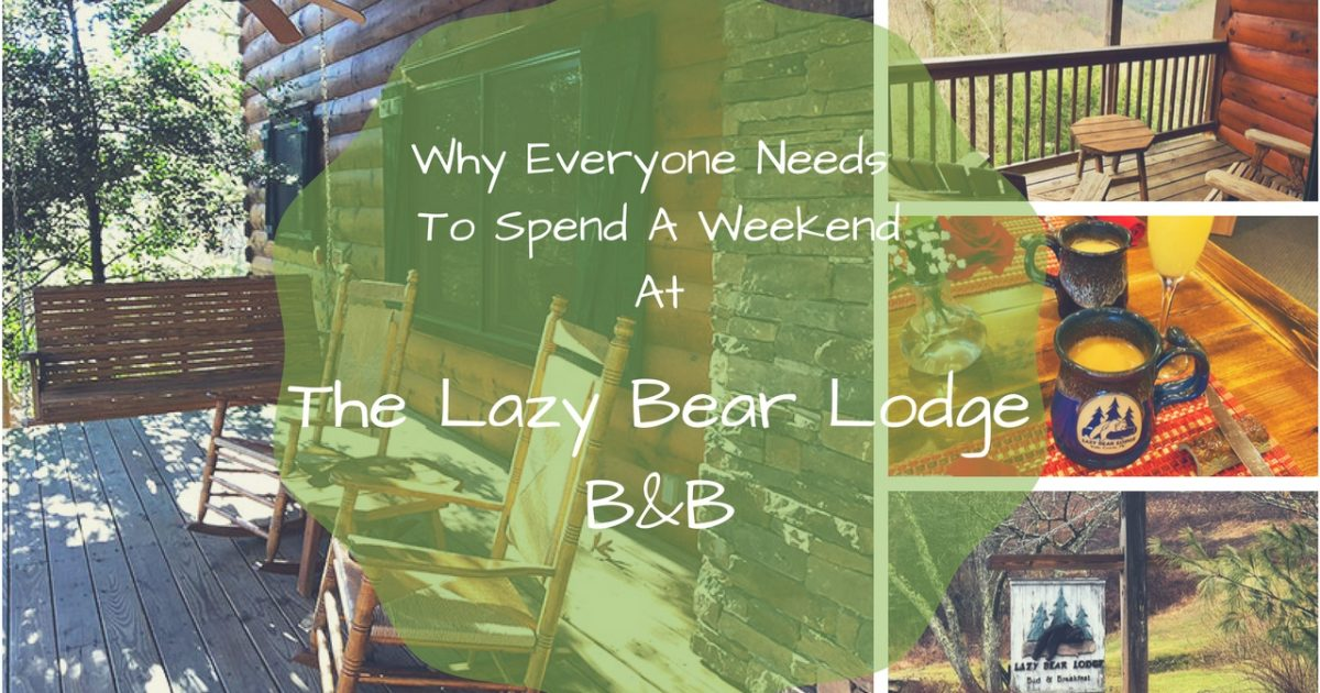 Why Everyone Needs To Spend A WeekendAt Lazy Bear Lodge B&B PullOverAndLetMeOut