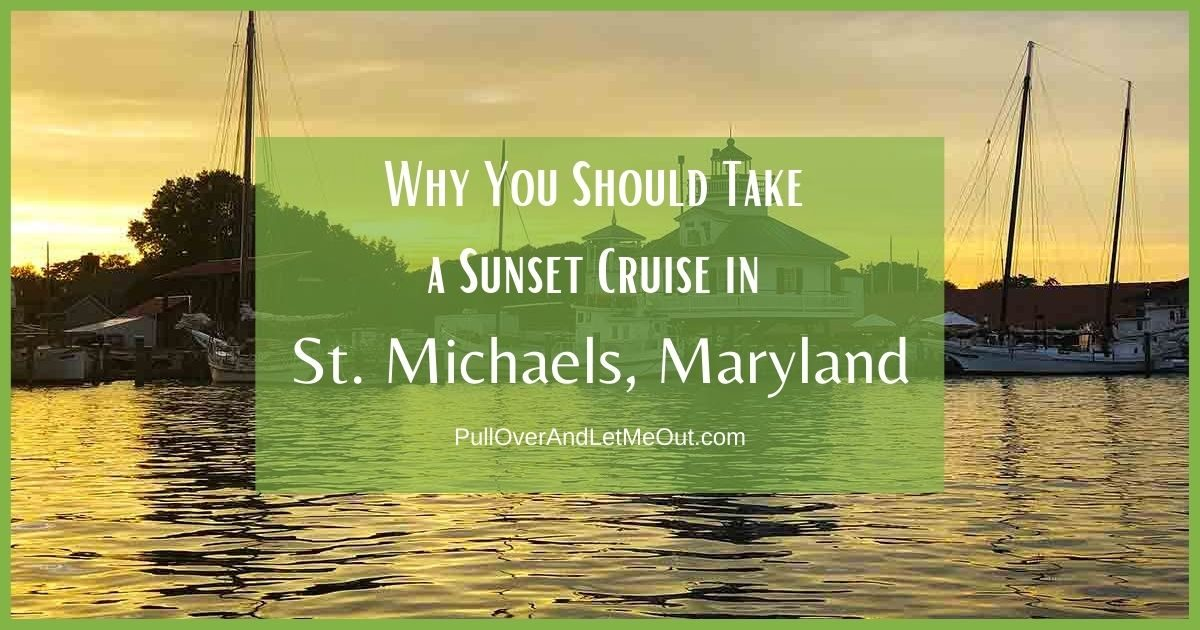Why You Should Take a Sunset Cruise in St. Michaels, Maryland PullOverAndLetMeOut